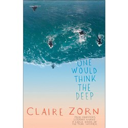 One Would Think the Deep Author: Claire Zorn