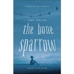 The Bone Sparrow Author: Zana Fraillon