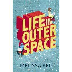 Life in Outer Space Author: Melissa Keil